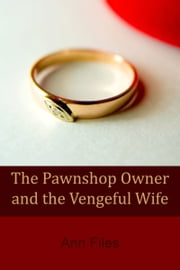 The Pawnshop Owner and the Vengeful Wife ebook by Ann Files