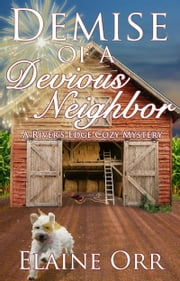 Demise of a Devious Neighbor - A River's Edge Cozy Mystery  ebook de Elaine Orr