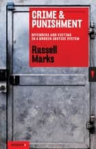 Crime & Punishment - Offenders and Victims in a Broken Justice System ebook by Russell Marks