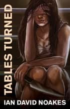 Tables Turned ebook by Ian David Noakes