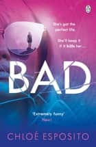 Bad - A gripping, dark and outrageously funny thriller ebook by Chloé Esposito