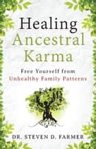 Healing Ancestral Karma ebook by Steven Farmer, PhD