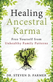 Healing Ancestral Karma - Free Yourself from Unhealthy Family Patterns ebook by Steven Farmer, PhD