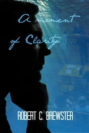 A Moment of Clarity ebook by Robert Brewster