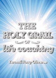 The Holy Grail of Life Coaching ebook by Yaromil Fong-Olivares