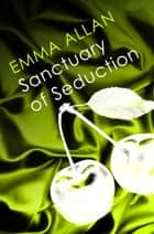 Sanctuary of Seduction - Number 2 in series ebook by Emma Allan