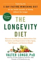 The Longevity Diet - Discover the New Science Behind Stem Cell Activation and Regeneration to Slow Aging, Fight Disease, and Optimize Weight 電子書籍 by Valter Longo