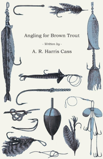 Angling for Brown Trout ebook by A. R. Harris Cass