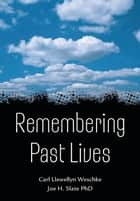 Remembering Past Lives ebook by Carl Llewellyn Weschcke, Joe H. Slate, Slate