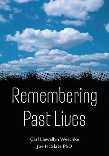 Remembering Past Lives ebook by Carl Llewellyn Weschcke,Joe H. Slate, Slate