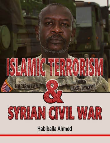 Islamic Terrorism and Syrian Civil War ebook by Habiballa Ahmed