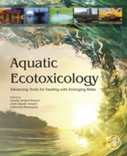 Aquatic Ecotoxicology - Advancing Tools for Dealing with Emerging Risks ebook by Claude Amiard-Triquet,Jean-Claude Amiard,Catherine Mouneyrac