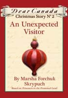 Dear Canada Christmas Story No. 2: An Unexpected Visitor ebook by Marsha Forchuk Skrypuch