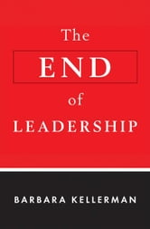 The End of Leadership ebook by Barbara Kellerman