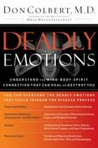 Deadly Emotions - Understand the Mind-Body-Spirit Connection That Can Heal or Destroy You ebook by Don Colbert