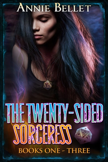 The Twenty-Sided Sorceress Series, Books 1-3 - The Twenty-Sided Sorceress ebook by Annie Bellet