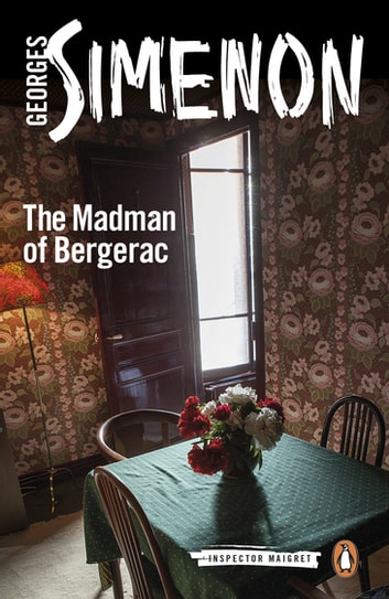 The Madman of Bergerac - Inspector Maigret #15 ebook by Georges Simenon
