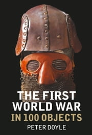 First World War in 100 Objects ebook by Peter Doyle