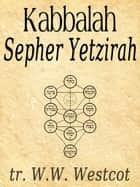 Kabbalah Sepher Yetzirah ebook by W.W. Westcot