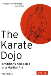The Karate Dojo - Traditions and Tales of a Martial Art ebook by Peter Urban