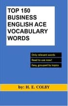 Top 150 Business English Ace Vocabulary Words ebook by H.E. Colby