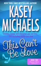 This Can't Be Love ebook by Kasey Michaels