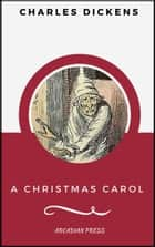 A Christmas Carol (ArcadianPress Edition) ebook by Charles Dickens, Arcadian Press