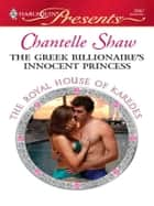 The Greek Billionaire's Innocent Princess - A Contemporary Royal Virgin Romance ebook by Chantelle Shaw