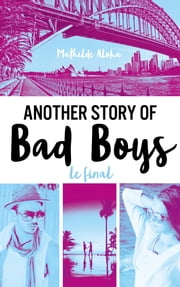 Another story of bad boys - Le final eBook by Mathilde Aloha