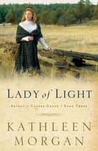Lady of Light (Brides of Culdee Creek Book #3) ebook by Kathleen Morgan