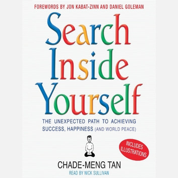 Search Inside Yourself - The Unexpected Path to Achieving Success, Happiness (and World Peace) audiobook by Chade-Meng Tan