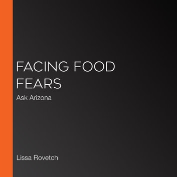 Facing Food Fears - Ask Arizona audiobook by Lissa Rovetch