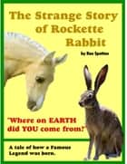 The Strange Story of Rockette Rabbit ebook by Ron Spotton