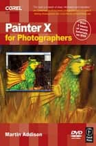 Painter 12 for photographers ebook by martin addison 9781136109652 painter x for photographers creating painterly images step by step ebook by martin addison fandeluxe Image collections