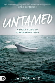 Untamed - A Fool's Guide to Surrendered Faith ebook by Jason Clark