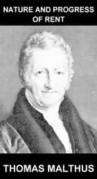 Nature and Progress of Rent [mit Glossar in Deutsch] ebook by Thomas Malthus, Eternity Ebooks
