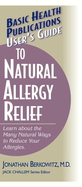 User's Guide to Nautral Allergy Relief ebook by Jonathan Berkowitz M.D.