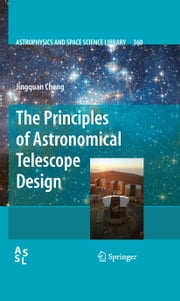 The Principles of Astronomical Telescope Design ebook by Jingquan Cheng