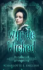 Wyrde and Wicked ebook by Charlotte E. English