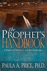 The Prophet's Handbook ebook by Paula A. Price Ph.D.