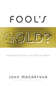 Fool's Gold? - Discerning Truth in an Age of Error ebook by Nathan Busenitz,Scott Lang,Phil Johnson,Daniel Gillespie,Rick Holland,Carey Hardy,Kurt Gebhards,Dan Dumas,John MacArthur