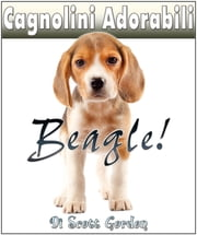 Cagnolini Adorabili: I Beagle ebook by Scott Gordon