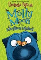 Molly Moon & the Morphing Mystery ebook by Georgia Byng
