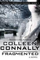 Fragmented - Boston's Crimes of Passion, #1 ebook by Colleen Connally