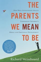 The Parents We Mean to Be ebook by Richard Weissbourd