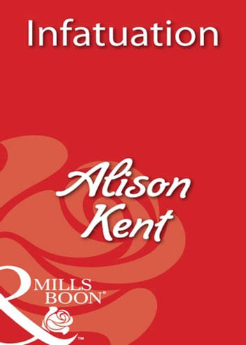 Infatuation (Mills & Boon Blaze) ebook by Alison Kent