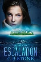 Escalation - The Island, #2 ebook by C.B. Stone