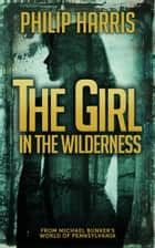 The Girl in the Wilderness ebook by Philip Harris