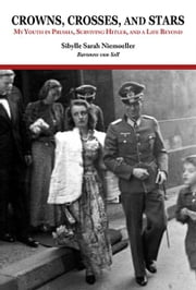 Crowns, Crosses, and Stars: My Youth in Prussia, Surviving Hitler, and a Life Beyond ebook by Sibylle Sarah Niemoeller Baroness von Sell