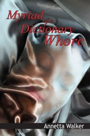 Myriad of A Dictionary Whore ebook by Annetta Walker